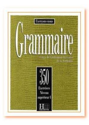 EXERCICES DE GRAMMAIRE 350 SUPERIEUR 1